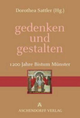 gedenken und gestalten, 1200 Jahre Bistum Münster
