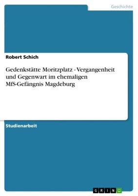 Gedenkstätte Moritzplatz - Vergangenheit und Gegenwart im ehemaligen MfS-Gefängnis Magdeburg, Robert Schich
