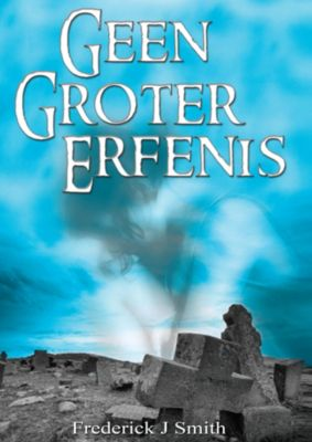 Geen Groter Erfenis, Frederick J Smith