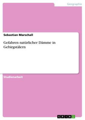 Gefahren natürlicher Dämme in Gebirgstälern, Sebastian Marschall