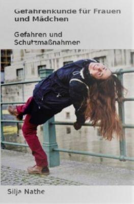 Gefahrenkunde für Frauen und Mädchen - Silja Nathe |