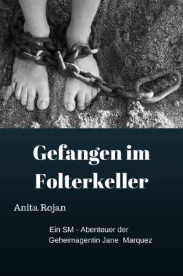 Gefangen im Folterkeller: Ein SM - Abenteuer der Geheimagentin Jane Marquez, Anita Rojan