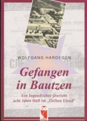 Gefangen in Bautzen - Wolfgang Hardegen |