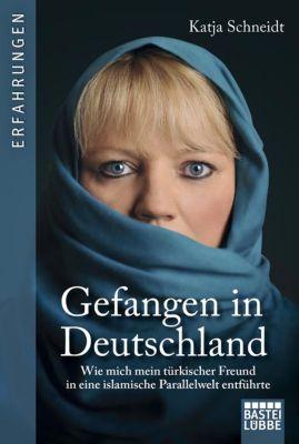 Gefangen in Deutschland - Katja Schneidt  