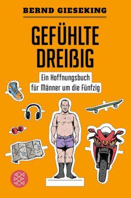 Gefühlte Dreißig - Ein Hoffnungsbuch für Männer um die Fünfzig - Bernd Gieseking |