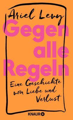 Gegen alle Regeln - Ariel Levy |