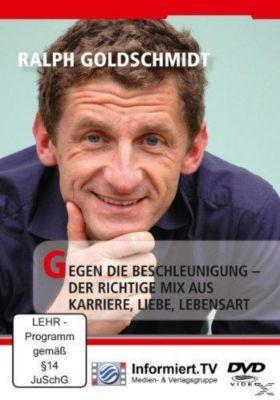 Gegen die Beschleunigung - Der richtige Mix aus Karriere, Liebe, Lebensart, Ralph Goldschmidt