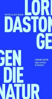 Gegen die Natur, Lorraine Daston