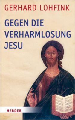Gegen die Verharmlosung Jesu, Gerhard Lohfink