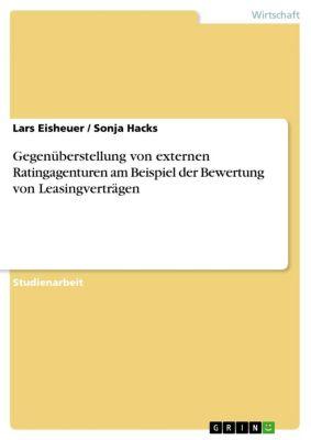 Gegenüberstellung von externen Ratingagenturen am Beispiel der Bewertung von Leasingverträgen, Sonja Hacks, Lars Eisheuer