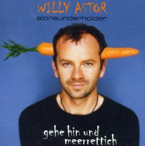 Gehe Hin Und Meerrettich (Aloneunderholder), Willy Astor