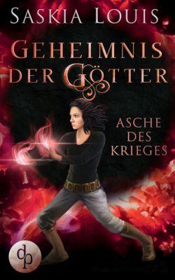 Geheimnis der Götter: Asche des Krieges (Fantasy, Liebe, Abenteuer), Saskia Louis