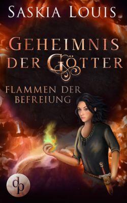 Geheimnis der Götter: Flammen der Befreiung (Fantasy, Liebe, Abenteuer), Saskia Louis