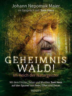Geheimnis Wald! - Im Reich der Naturgeister - Johann Nepomuk Maier  