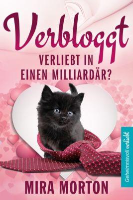 Geheimnisvoll verliebt: Verbloggt. Verliebt in einen Milliardär?, Mira Morton