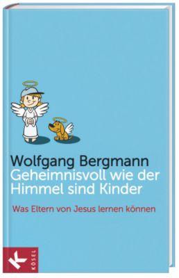 Geheimnisvoll wie der Himmel sind Kinder, Wolfgang Bergmann