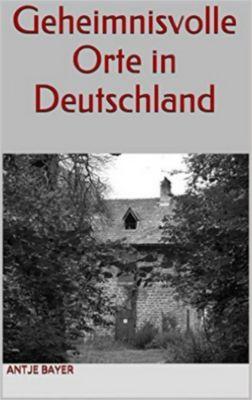 Geheimnisvolle Orte in Deutschland, Antje Bayer