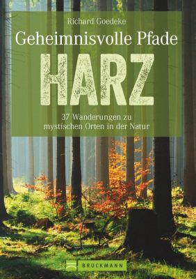 Geheimnisvolle Pfade Harz - Richard Goedeke |