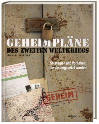 Geheimpläne des Zweiten Weltkriegs - Strategien und Vorhaben, Michael Kerrigan
