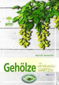 Gehölze im naturnahen Garten, Werner Gamerith