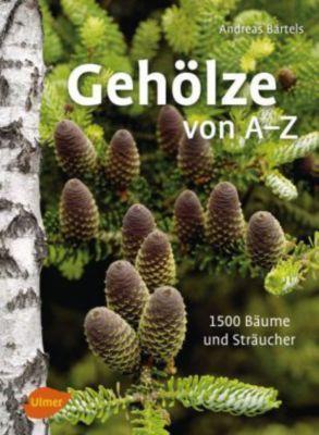 Gehölze von A -Z - Andreas Bärtels |
