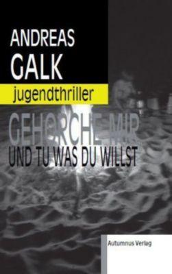 Gehorche mir und tu was du willst, Andreas Galk