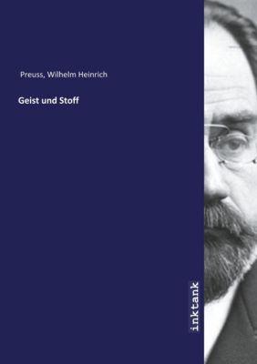 Geist und Stoff - Wilhelm Heinrich Preuss |