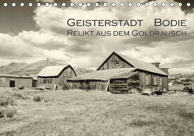 Geisterstadt Bodie - Relikt aus dem Goldrausch (schwarz-weiss) (Tischkalender 2019 DIN A5 quer), Dominik Wigger