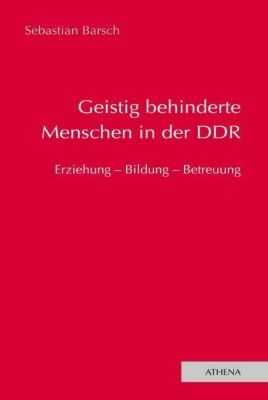 Geistig behinderte Menschen in der DDR - Sebastian Barsch  