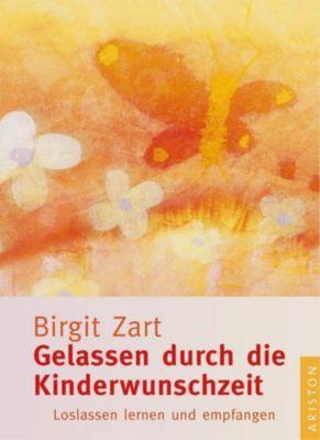 Gelassen durch die Kinderwunschzeit - Birgit Zart pdf epub