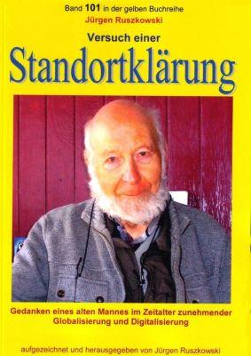 gelbe Buchreihe: Versuch einer Standortklärung - Gedanken eines alten Mannes im Zeitalter zunehmender Globalisierung und Digitalisierung, Jürgen Ruszkowski