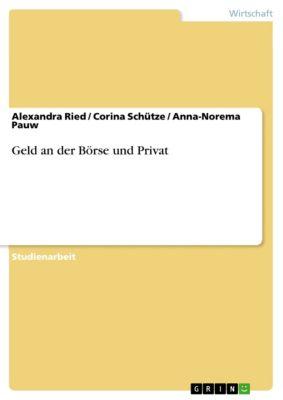 Geld an der Börse und Privat, Alexandra Ried, Anna-Norema Pauw, Corina Schütze