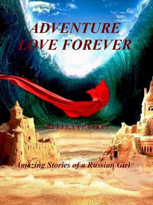 Gelendzik. Book 2. Amazing Stories of a Russian Girl. Adventure Love Forever, Elena Pankey