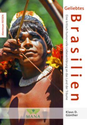 Geliebtes Brasilien - Eine kritisch-humorvolle Liebeserklärung an das Land der Träume, Klaus D. Günther