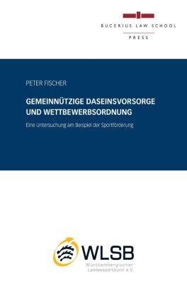 Gemeinnützige Daseinsvorsorge und Wettbewerbsordnung, Peter Fischer