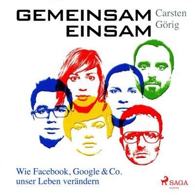 Gemeinsam einsam - Wie Facebook, Google & Co. unser Leben verändern (Ungekürzt), Carsten Görig