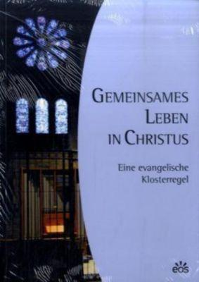 Gemeinsames Leben in Christus. Eine evangelische Klosterregel