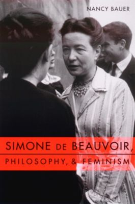 Gender and Culture Series: Simone de Beauvoir, Philosophy, and Feminism, Nancy Bauer