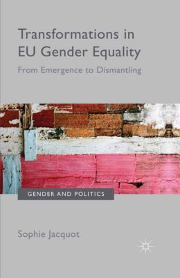 Gender and Politics: Transformations in EU Gender Equality, Sophie Jacquot