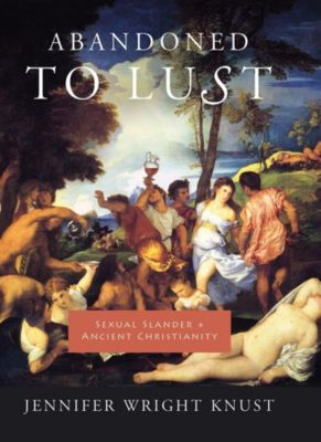 Gender, Theory, and Religion: Abandoned to Lust, Jennifer Knust