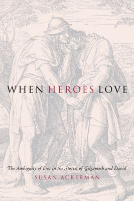 Gender, Theory, and Religion: When Heroes Love, Susan Ackerman
