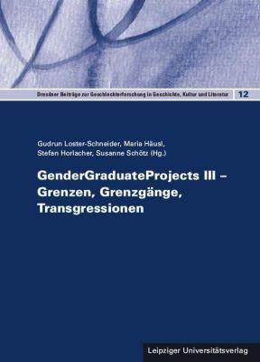 GenderGraduateProjects III - Grenzen, Grenzgänge, Transgressionen