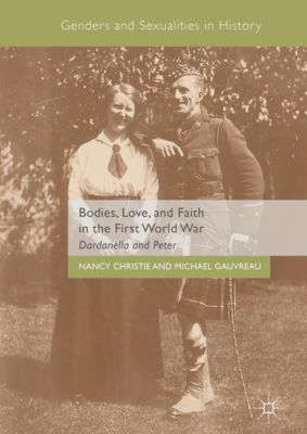 Genders and Sexualities in History: Bodies, Love, and Faith in the First World War, Nancy Christie, Michael Gauvreau