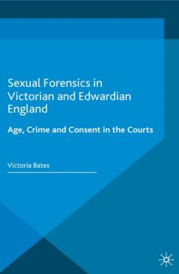 Genders and Sexualities in History: Sexual Forensics in Victorian and Edwardian England, Victoria Bates