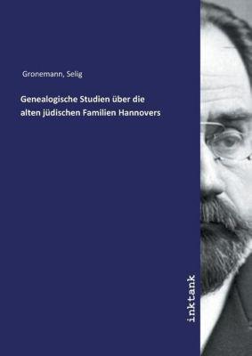 Genealogische Studien über die alten jüdischen Familien Hannovers - Selig Gronemann pdf epub