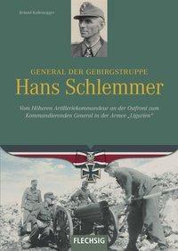 General der Gebirgstruppe Hans Schlemmer - Roland Kaltenegger |