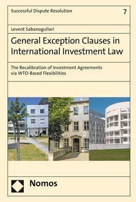 General Exception Clauses in International Investment Law, Levent Sabanogullari