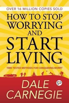 GENERAL PRESS: How to Stop Worrying and Start Living, Dale Carnegie
