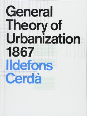 General Theory of Urbanization 1867, Ildefons Cerdà