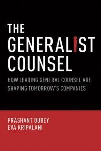 Generalist Counsel: How Leading General Counsel are Shaping Tomorrows Companies, Eva Kripalani, Prashant Dubey